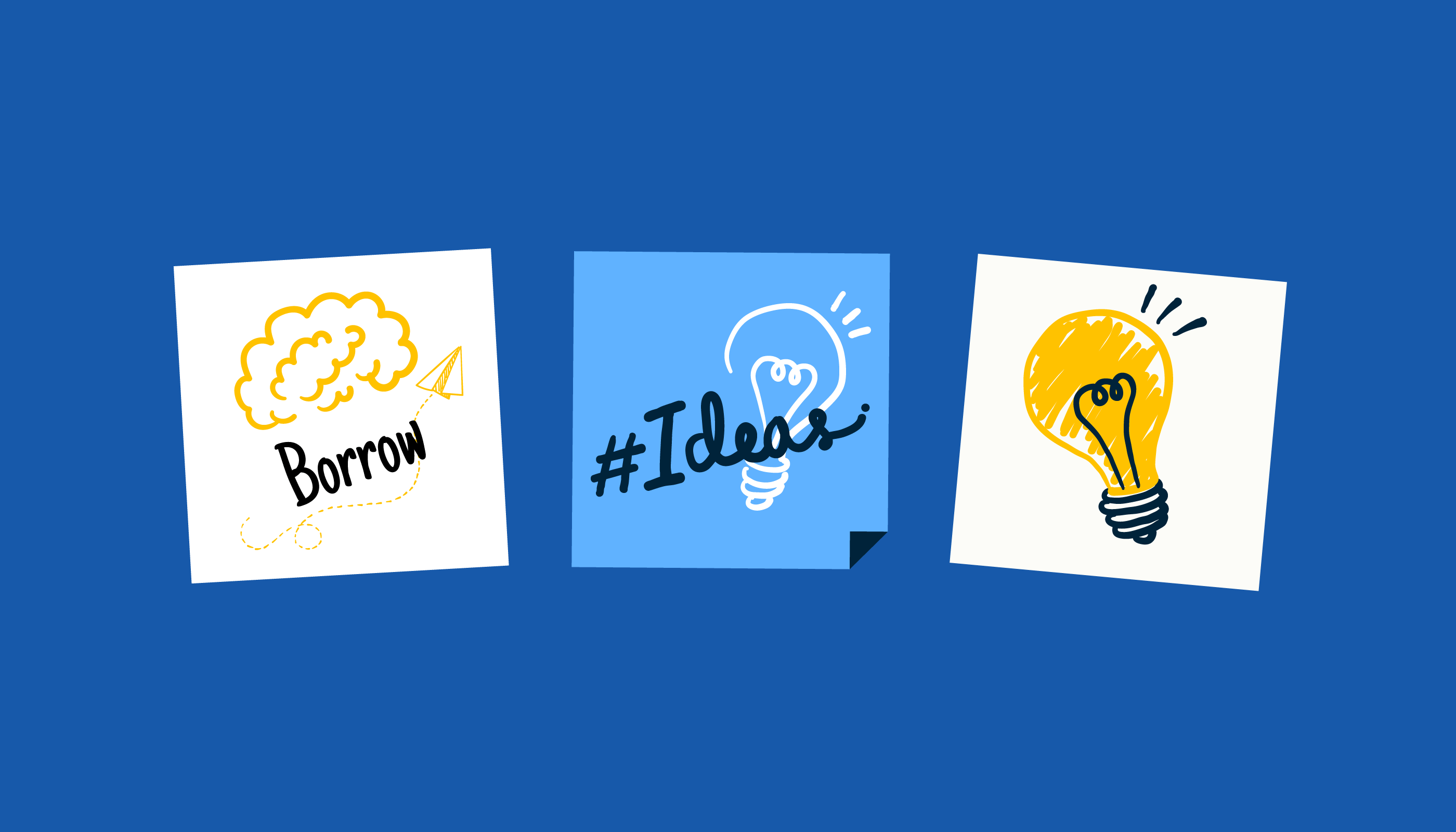 three sticky notes with the words borrow ideas for association content marketing
